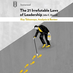 The 21 Irrefutable Laws of Leadership, by John C. Maxwell: Key Takeaways, Analysis & Review Audiobook By Instaread cover art