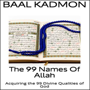 The 99 Names of Allah Audiobook By Baal Kadmon cover art
