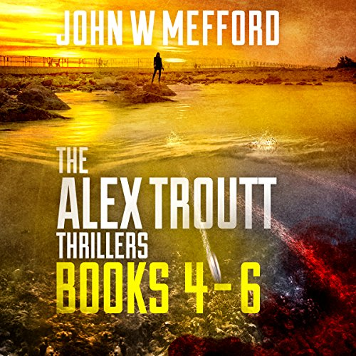 The Alex Troutt Thrillers: Books 4-6 Audiobook By John W. Mefford cover art