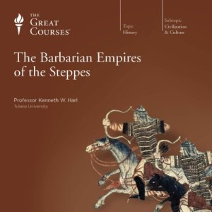 The Barbarian Empires of the Steppes Audiobook By Kenneth W. Harl, The Great Courses cover art