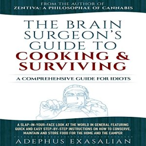 The Brain Surgeon's Guide to Cooking and Surviving Audiobook By Adephus Exasalian cover art
