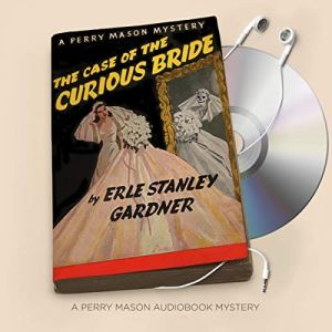 The Case of the Curious Bride Audiobook By Erle Stanley Gardner cover art