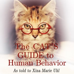 The Cat's Guide to Human Behavior Audiobook By Xina Marie Uhl cover art
