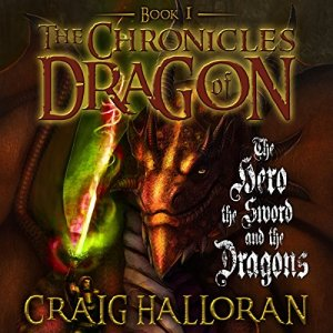 The Chronicles of Dragon: The Hero, the Sword and the Dragons Audiobook By Craig Halloran cover art
