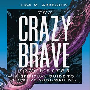 The Crazybrave Songwriter Audiobook By Lisa M. Arreguin cover art