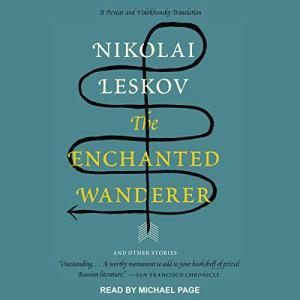 The Enchanted Wanderer Audiobook By Nikolai Leskov, Richard Pevear - translator, Larissa Volokhonsky - translator cover art
