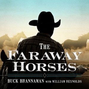The Faraway Horses Audiobook By Buck Brannaman, William Reynolds cover art
