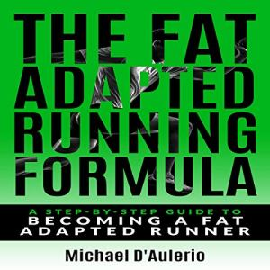 The Fat Adapted Running Formula Audiobook By Michael D'Aulerio cover art