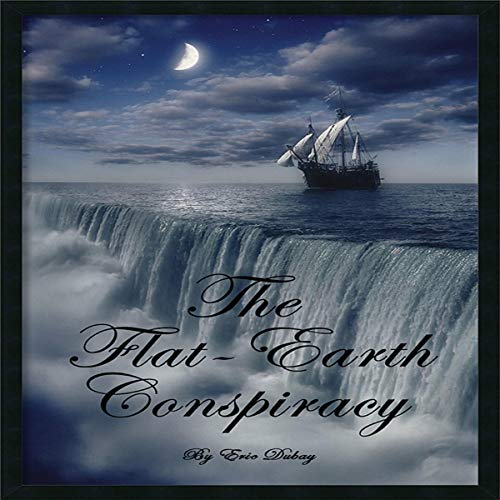 The Flat-Earth Conspiracy Audiobook By Eric Dubay cover art