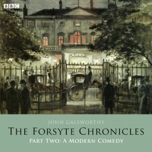 The Forsyte Chronicles: Part Two: A Modern Comedy (Dramatised) Audiobook By John Galsworthy cover art