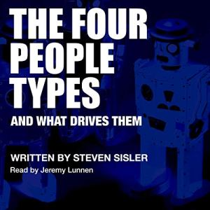 The Four People Types: And What Drives Them Audiobook By Steven Sisler cover art