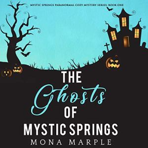 The Ghosts of Mystic Springs Audiobook By Mona Marple cover art