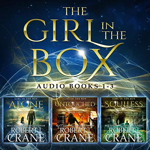 The Girl in the Box Series, Books 1-3: Alone, Untouched, and Soulless Audiobook By Robert J. Crane cover art