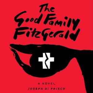 The Good Family Fitzgerald Audiobook By Joseph Di Prisco cover art