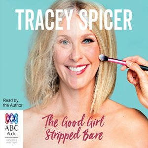The Good Girl Stripped Bare Audiobook By Tracey Spicer cover art