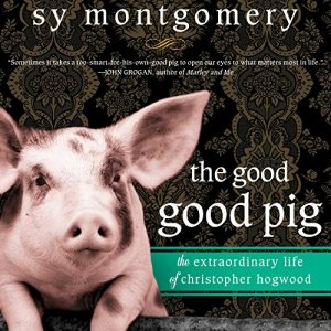 The Good Good Pig Audiobook By Sy Montgomery cover art