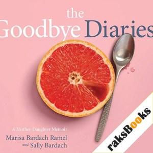 The Goodbye Diaries Audiobook By Marisa Bardach Ramel, Sally Bardach cover art