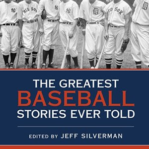 The Greatest Baseball Stories Ever Told Audiobook By Jeff Silverman cover art