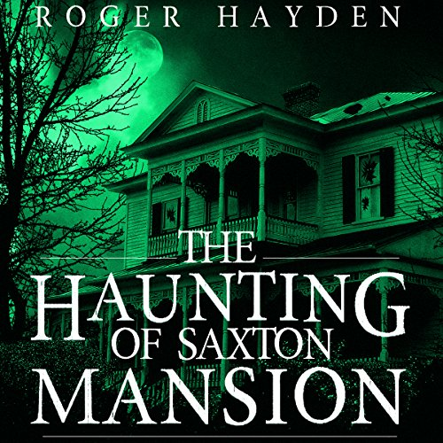 The Haunting of Saxton Mansion Audiobook By Roger Hayden cover art