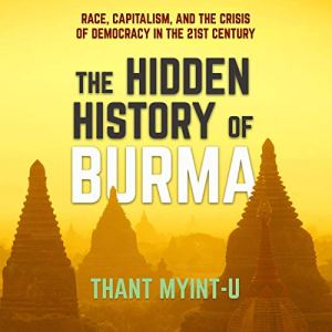 The Hidden History of Burma Audiobook By Thant Myint-U cover art