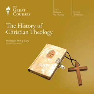 The History of Christian Theology Audiobook By Phillip Cary, The Great Courses cover art