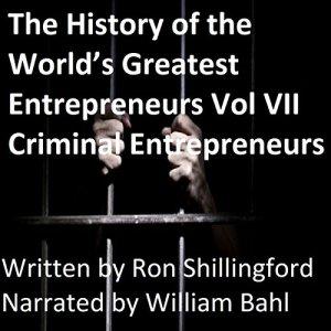 The History of the World's Greatest Entrepreneurs Vol VII Criminal Entrepreneurs Audiobook By Ron Shillingford cover art