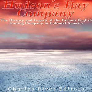 The Hudson's Bay Company Audiobook By Charles River Editors cover art