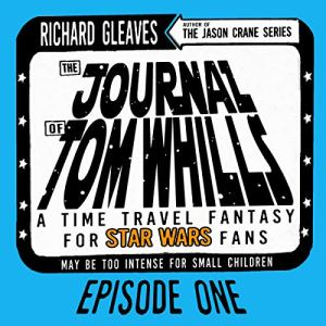 The Journal of Tom Whills, Episode 1 Audiobook By Richard Gleaves cover art