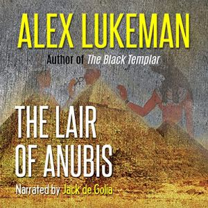 The Lair of Anubis Audiobook By Alex Lukeman cover art