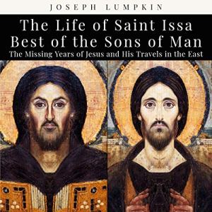 The Life of Saint Issa, Best of the Sons of Man Audiobook By Joseph Lumpkin cover art