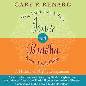 The Lifetimes When Jesus and Buddha Knew Each Other Audiobook By Gary R. Renard cover art