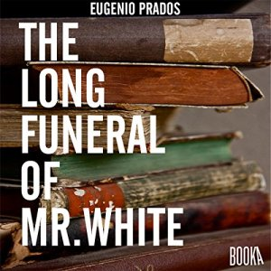 The Long Funeral of Mr White Audiobook By Eugenio Prados cover art