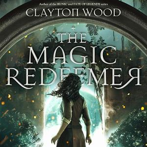 The Magic Redeemer Audiobook By Clayton Wood cover art