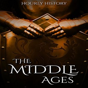 The Middle Ages: A History From Beginning to End Audiobook By Hourly History cover art