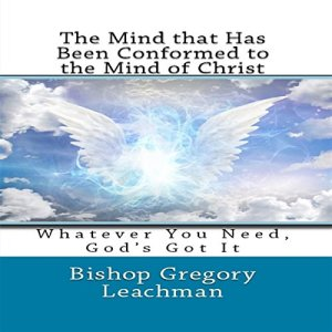 The Mind That Has Been Conformed to the Mind of Christ Audiobook By Bishop Gregory Leachman cover art