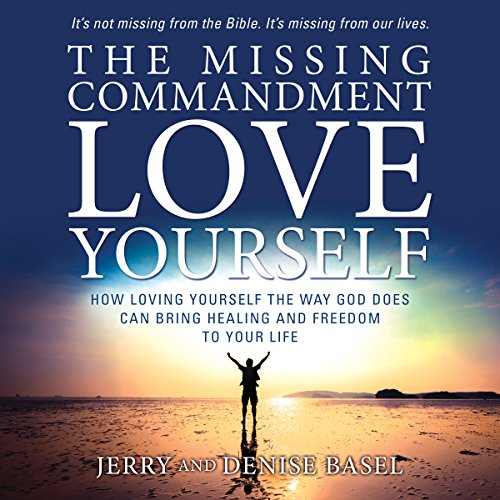 The Missing Commandment: Love Yourself Audiobook By Jerry Basel, Denise Basel cover art