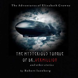 The Mysterious Tongue of Dr. Vermillion Audiobook By Robert Isenberg cover art