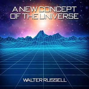 The New Concept of the Universe Audiobook By Walter Russell cover art