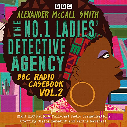 The No.1 Ladies' Detective Agency: BBC Radio Casebook, Vol.2 Audiobook By Alexander McCall Smith cover art