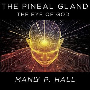 The Pineal Gland: The Eye of God Audiobook By Manly P. Hall cover art
