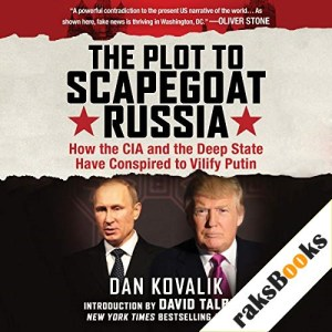 The Plot to Scapegoat Russia Audiobook By Dan Kovalik Esq. cover art