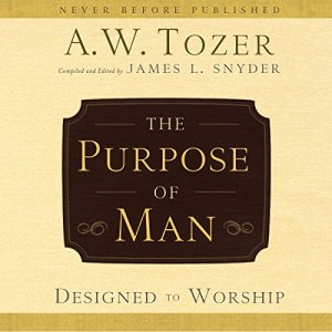 The Purpose of Man Audiobook By A. W. Tozer, James L. Snyder cover art