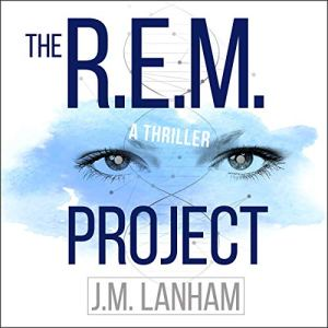 The R.E.M. Project: A Thriller Audiobook By J.M. Lanham cover art