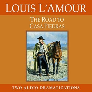 The Road to Casa Piedras Audiobook By Louis L'Amour cover art