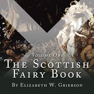 The Scottish Fairy Book, Volume One Audiobook By Elizabeth W Grierson cover art