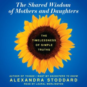 The Shared Wisdom of Mothers and Daughters Audiobook By Alexandra Stoddard cover art
