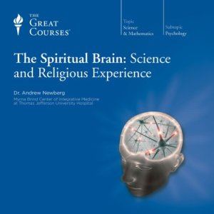 The Spiritual Brain: Science and Religious Experience Audiobook By Andrew Newberg, The Great Courses cover art