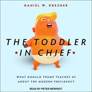 The Toddler in Chief Audiobook By Daniel W. Drezner cover art