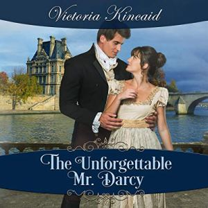 The Unforgettable Mr. Darcy Audiobook By Victoria Kincaid cover art