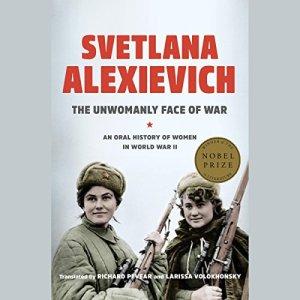 The Unwomanly Face of War Audiobook By Svetlana Alexievich, Richard Pevear - translator, Larissa Volokhonsky - translator cover art